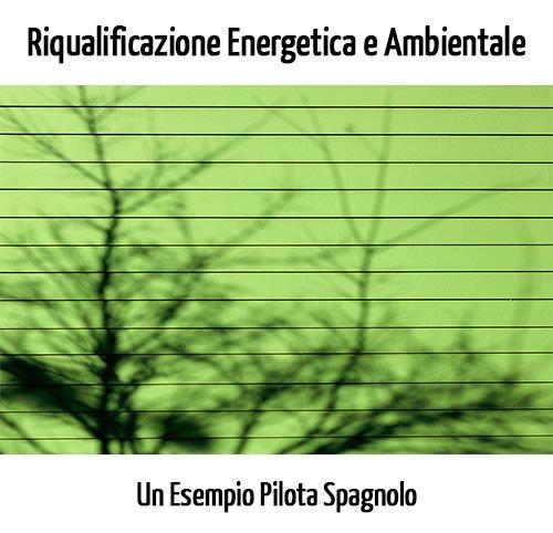 Riqualificazione Energetica e Ambientale degli Edifici Esistenti: Le Strategie di un Esempio Pilota Spagnolo