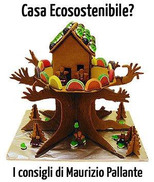 Una Casa Ecosostenibile? Ecco i Consigli di Maurizio Pallante