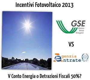 Fotovoltaico Incentivi 2013 in Conto Energia o Detrazioni Fiscali 50% (36%)?