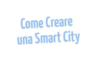 Come-creare-una-Smart-City